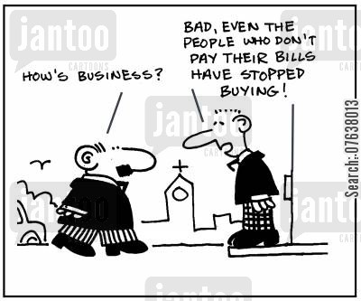 economic crises cartoon humor: 'How's business?. Bad, even the people who don't pay their bills have stopped buying!'