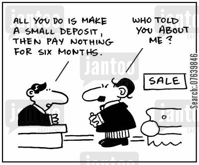 down payment cartoon humor: 'All you do is make a small deposit, then pay nothing for six months.' - 'Who told you about me?'