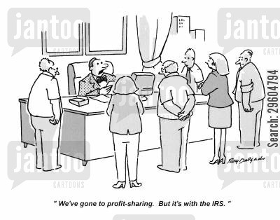 sharing cartoon humor: 'We've gone to profit-sharing. But it's with the IRS.'