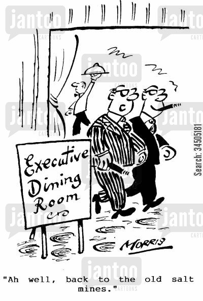 executive dinners cartoon humor: Ah well, back to the old salt mines.