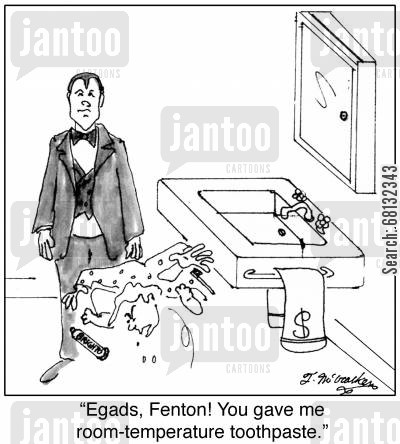 toothpastes cartoon humor: 'Egads, Fenton! You gave me room-temperature toothpaste.'