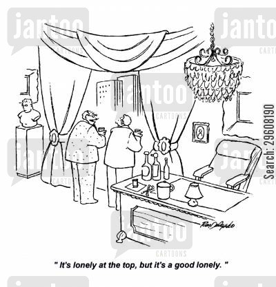 at the top cartoon humor: 'It's lonely at the top, but it's a good lonely.'