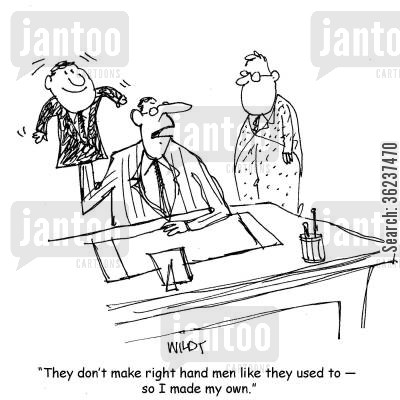 right hand man cartoon humor: 'They don't make right hand men like they used to so I made my own.'