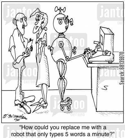 typists cartoon humor: 'How could you replace me with a robot that only types 5 words a minute?'