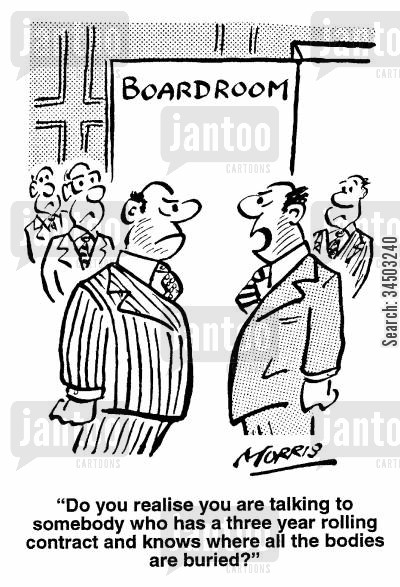 confrontation cartoon humor: Do you realise you are talking to someone who has a three year rolling contract and knows where all the bodies are buried?