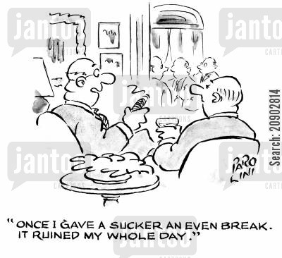 old mans club cartoon humor: 'Once I gave a sucker an even break. It ruined my whole day.'