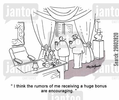 encourages cartoon humor: 'I think the rumors of me receiving a huge bonus are encouraging'