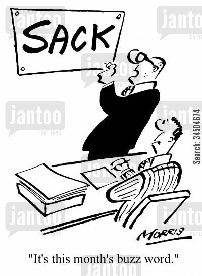 buzz words cartoon humor: Sack - It's this month's buzz word.