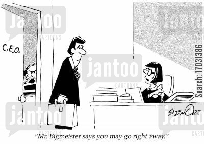 office sales cartoon humor: Mr. Bigmeister says you may go right away.
