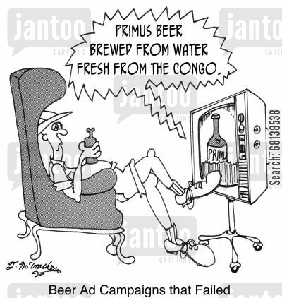 brewed cartoon humor: 'Beer Ad Campaigns that Failed: Primus Beer brewed from water fresh from the Congo.'