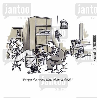 new business cartoon humor: 'Forget the raise, How about a desk?'