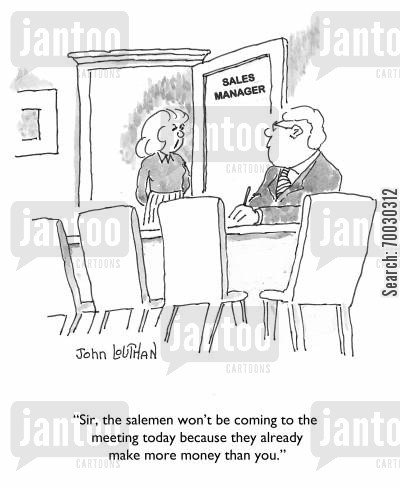 richness cartoon humor: 'Sir, the salesmen won't be coming to the meetin today because they already make more money than you.'