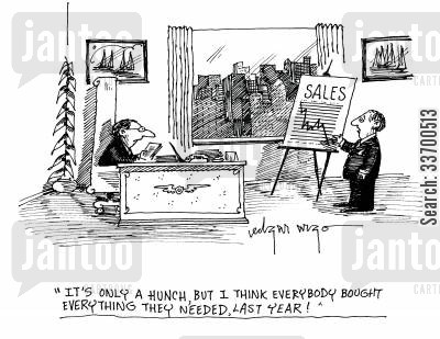 sales targets cartoon humor: 'It's only a hunch, but I think everybody bought everything they needed, last time.'