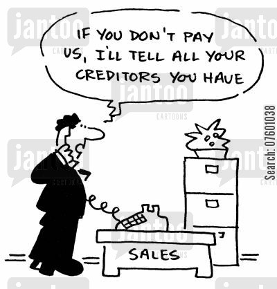 business transactions cartoon humor: 'If you don't pay us, I'll tell all your creditors you have.'