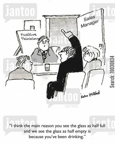 life coach cartoon humor: 'I think the main reason you see the glass as half full and we see the glass as half empty is because you've been drinking.'