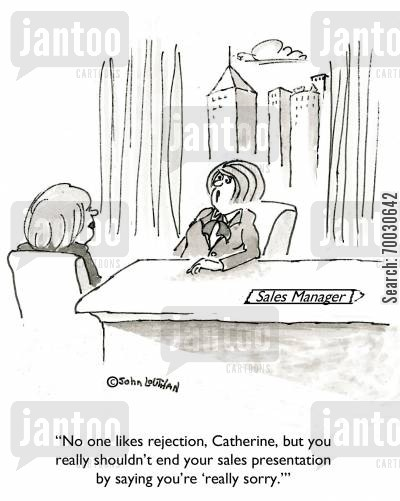 apologising cartoon humor: 'No one likes rejection, Catherine, but you really shouldn't end your sales presentations by saying you're 'really sorry.''