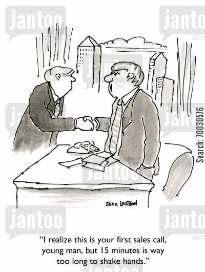 business management cartoon humor: 'I realize this is your first sales call, young man, but 15 minutes is way too long to shake hands.'