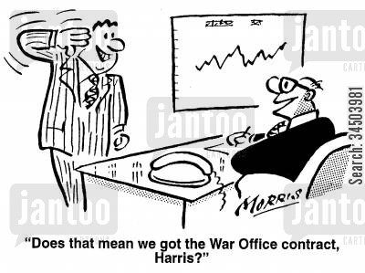 indicating cartoon humor: Does that mean we got the War Office contract, Harris?