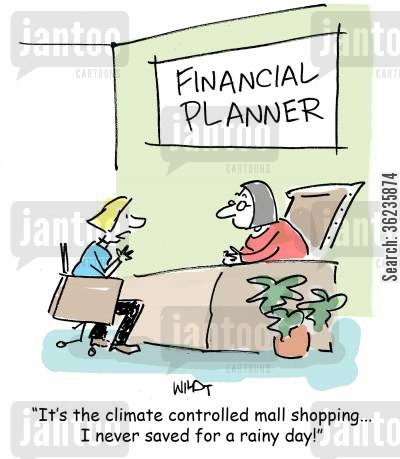 financial plans cartoon humor: 'It's the climate controlled mall shopping... I never saved for a rainy day!'