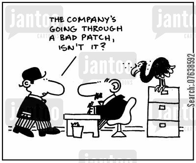 bad times cartoon humor: 'The company's going through a bad patch, isn't it?'