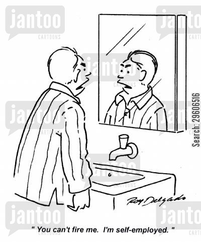 schizophrenia cartoon humor: 'You can't fire me! I'm self-employed.'