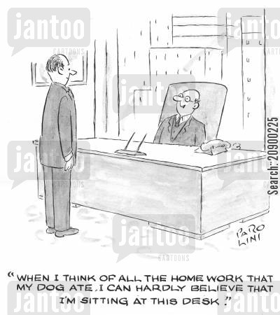 personal history cartoon humor: 'When I think of all the homework my dog ate, I can hardly believe that I'm sitting at this desk.'