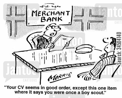 merchant banks cartoon humor: Your CV is in good order, except this one item where it says you were once a boy scout.