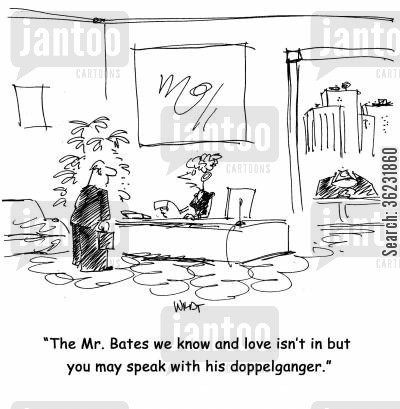 doppelgangers cartoon humor: The Mr. Bates we know and love isn't in but you may speak with his doppelganger.