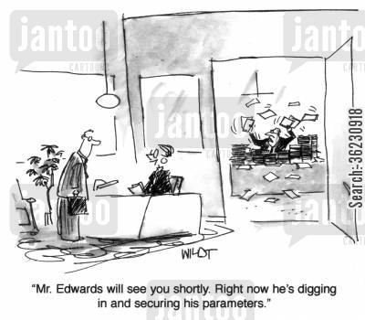 scaremongering cartoon humor: Mr. Edwards will see you shortly. Right now he's digging in and securing his parameters.