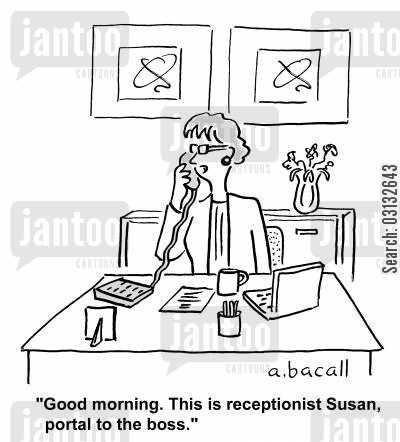 power hungry cartoon humor: 'Good morning, This is receptionist Susan, portal to the boss.'
