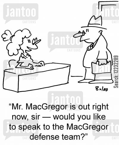 defense lawyer cartoon humor: 'Mr. MacGregor is out right now, sir — would you like to speak to the MacGregor defense team?'