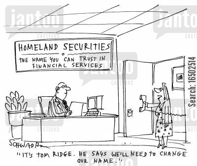 financial service cartoon humor: 'It's Tom Ridge. He says we'll need to change our name.'