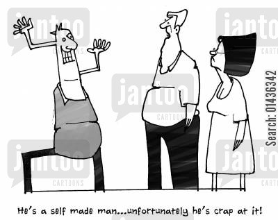 success story cartoon humor: 'He's a self made man...unfortunately he's crap at it.'