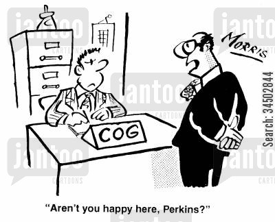 cogs cartoon humor: Aren't you happy here, Perkins?