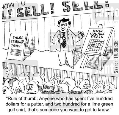 rule of thumb cartoon humor: Golf course deals - 'Rule of thumb: Anyone who has spent five hundred dollars for a putter, and two hundred for a lime green golf shirt, that's someone you want to get to know.'