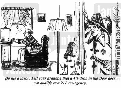 dow cartoon humor: 'Do me a favor. Tell your grandpa that a 4 drop in the Dow does not qualify as a 911 emergency.'