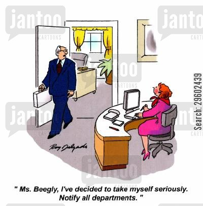 new man cartoon humor: 'Ms. Beegly, I've decided to take myself seriously. Notify all departments.'