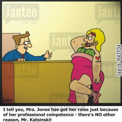 men in drag cartoon humor: 'I tell you, Mrs. Jones has got her raise just because of her professional competence - there's NO other reason, Mr. Katsinski'!