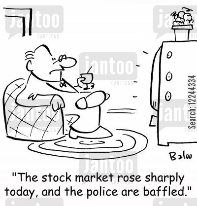 stock market rise cartoon humor: 'The stock market rose sharply today, and the police are baffled.'