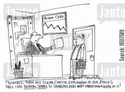 mumbo jumbo cartoon humor: 'Numbly, turn my clear concise explanation of our stock's fall into mumbo jumbo so shareholders won't understand a word of it.'