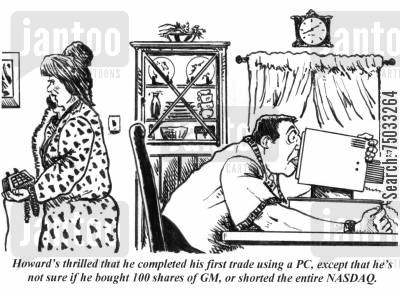 day trader cartoon humor: 'Howard's thrilled that he completed his first trade using a PC, except that he's not sure if he bought 100 shares of GM, or shorted the entire NASDAQ.'