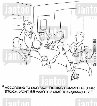 quarters cartoon humor: 'According to our fact finding committee, our stock won't be worth a dime this quarter.'