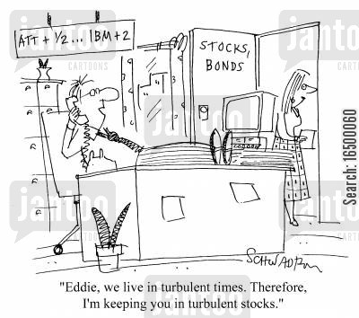 turbulent cartoon humor: We live in turbulent times. Therefore I'm keeping you in turbulent stocks