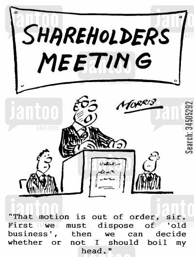 order of proceedings cartoon humor: Shareholders meeting - That motion is out of order, sir. First we must dispose of 'old business'...