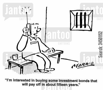 investment bonds cartoon humor: I'm interested in buying some investments bonds that will pay off in about 15 years.