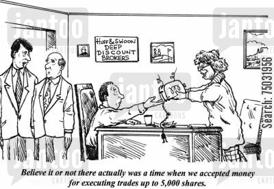 rate cartoon humor: 'Believe it or not there actually was a time when we accepted money for executing trades up to 5,000 shares.'