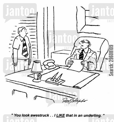 patronizes cartoon humor: 'You look awestruck... I like that in an underling.'