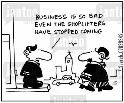 shoplifters cartoon humor: 'Business is so bad even the shoplifters have stopped coming.'
