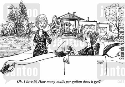 gasoline cartoon humor: 'Oh, I love it! How many malls per gallon does it get?'