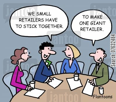 small retailer cartoon humor: We small retailers have to stick together. To make one giant retailer.